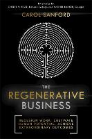 The Regenerative Business How to Redesign Work, Cultivate Human Potential, and Realize Extraordinary Outcomes by Carol Sanford