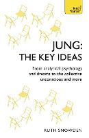 Jung: The Key Ideas From analytical psychology and dreams to the collective unconscious and more by Ruth Snowden