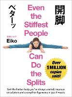 Even the Stiffest People Can Do the Splits Get the limber body you've always wanted, prevent injury and improve circulation in just four weeks by Eiko, Eiko