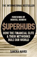 SuperHubs How the Financial Elite and Their Networks Rule our World by Sandra Navidi, Nouriel Roubini