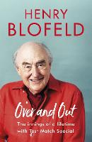 Over and Out My Innings of a Lifetime with Test Match Special by Henry Blofeld