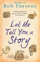 Let Me Tell You A Story by Rob Parsons