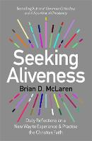 Seeking Aliveness Daily Reflections on a New Way to Experience and Practise the Christian Faith by Brian D. McLaren