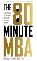 The 80 Minute MBA Everything You'll Never Learn at Business School by Richard Reeves, John Knell