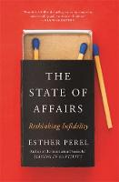 The State Of Affairs Rethinking Infidelity - a book for anyone who has ever loved by Esther Perel