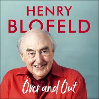 Over and Out: My Innings of a Lifetime with Test Match Special Memories of Test Match Special from a broadcasting icon by Henry Blofeld