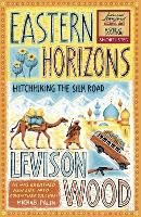 Eastern Horizons Hitchhiking the Silk Road by Levison Wood