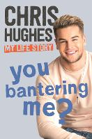 You Bantering Me? The life story of Love Island's biggest star by Chris Hughes