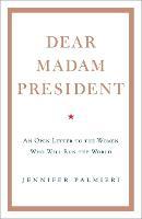 Cover for Dear Madam President  by Jennifer Palmieri