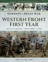 Germany in the Great War - Western Front First Year Neuve Chapelle, First Ypres, Loos by Joshua Bilton