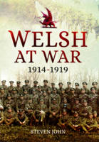 Welsh at War From Mons to Loos and the Gallipoli Tragedy by Steven John