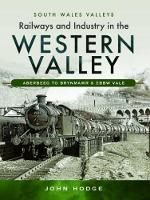 Railways and Industry in the Western Valley Aberbeeg to Brynmawr and Ebbw Vale by John Hodge