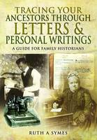 Tracing Your Ancestors Through Letters and Personal Writings by Ruth Alexandra Symes