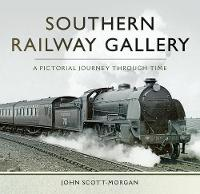 Southern Railway Gallery A Pictorial Journey Through Time by John Scott-Morgan