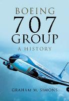 Boeing 707 Group: A History by Graham M. Simons