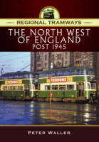 Regional Tramways - The North West of England, Post 1945 by Peter Waller