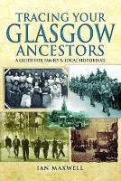Tracing Your Glasgow Ancestors A Guide for Family and Local Historians by Ian Maxwell