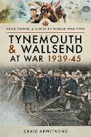 Tynemouth and Wallsend at War 1939 - 1945 by Craig Armstrong