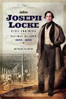 Joseph Locke Civil Engineer and Railway Builder 1805 - 1860 by Anthony Burton