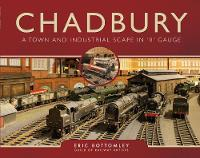 Chadbury: A Town and Industrial Scape in '0' Gauge by Eric Bottomley