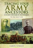 Tracing Your Army Ancestors A Guide for Family Historians by Simon Fowler
