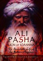 Ali Pasha, Lion of Ioannina The Remarkable Life of the Balkan Napoleon' by Eugenia Russell, Quentin Russell