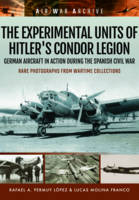 The Experimental Units of Hitler's Condor Legion German Aircraft in Action During the Spanish Civil War by Rafael A. Permuy Lopez, Lucas Molina Franco