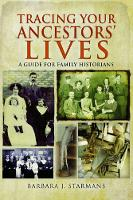 Tracing Your Ancestors' Lives A Guide to Social History for Family Historians by Barbara J. Starmans
