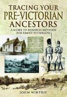 Tracing Your Pre-Victorian Ancestors A Guide to Research Methods for Family Historians by John Wintrip