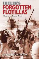 Hitler's Forgotten Flotillas Kriegsmarine Security Forces by Lawrence Paterson