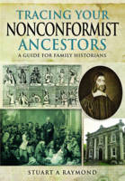 Tracing Your Nonconformist Ancestors A Guide for Family and Local Historians by Stuart A. Raymond