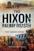 The Hixon Railway Disaster The Inside Story by Richard Westwood