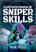 Illustrated Manual of Sniper Skills by Mark Spicer