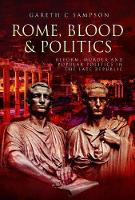 Rome, Blood and Politics Reform, Murder and Popular Politics in the Late Republic by Gareth C. Sampson