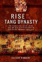 Rise of the Tang Dynasty The Reunification of China and the Military Response to the Steppe Nomads (AD581-626) by Julian Romane