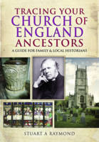 Tracing Your Church of England Ancestors A Guide for Family and Local Historians by Stuart A. Raymond