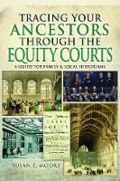 Tracing Your Ancestors Through the Equity Courts A Guide for Family and Local Historians by Susan T Moore