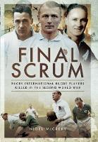 Final Scrum International Rugby Players Killed in the Second World War by Nigel McCrery