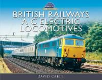 British Railways AC Electric Locomotives A Pictorial Guide by David Cable