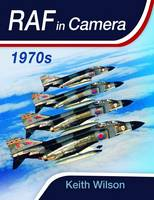 RAF in Camera: 1970s by Keith Wilson