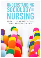 Understanding Sociology in Nursing by Helen Allan, Michael Traynor, Daniel Kelly, Pam Smith