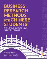 Business Research Methods for Chinese Students A Practical Guide to Your Research Project by Huiping Xian, Yue Meng-Lewis