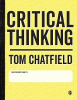 Critical Thinking Your Guide to Effective Argument, Successful Analysis and Independent Study by Tom Chatfield