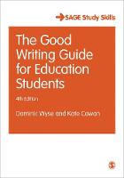 The Good Writing Guide for Education Students by Dominic Wyse, Kate Cowan