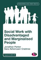 Social Work with Disadvantaged and Marginalised People by Jonathan Parker, Sara Ashencaen Crabtree