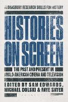 Histories on Screen The Past and Present in Anglo-American Cinema and Television by Sam (Manchester Metropolitan University, UK) Edwards