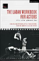 The Laban Workbook for Actors A Practical Training Guide with Video by Katya Bloom, Barbara Adrian, Claire Porter
