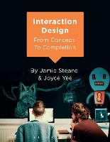 Interaction Design From Concept to Completion by Jamie (Northumbria University, UK) Steane, Joyce (Northumbria University, UK) Yee