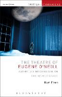 The Theatre of Eugene O'Neill American Modernism on the World Stage by Kurt (Tennessee Tech University, USA) Eisen
