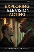Exploring Television Acting by Tom (University of York, UK) Cantrell